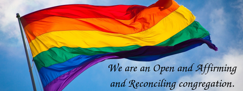 We are an Open and Affirming and Reconciling Congregation
